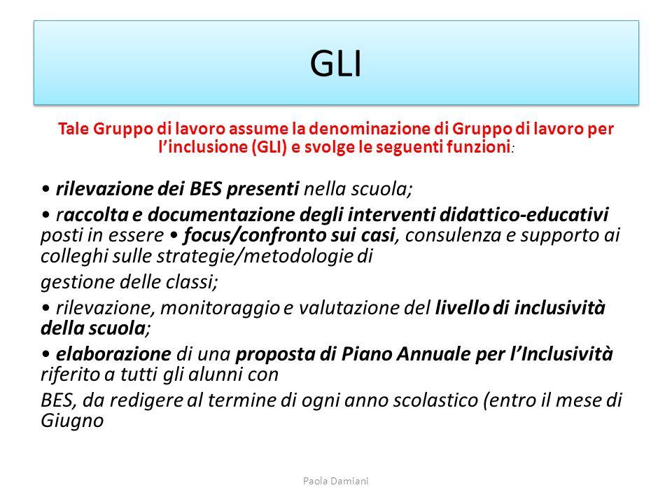 GLI Tale Gruppo di lavoro assume la denominazione di Gruppo di lavoro per linclusione (GLI) e svolge le seguenti funzioni : rilevazione dei BES presen