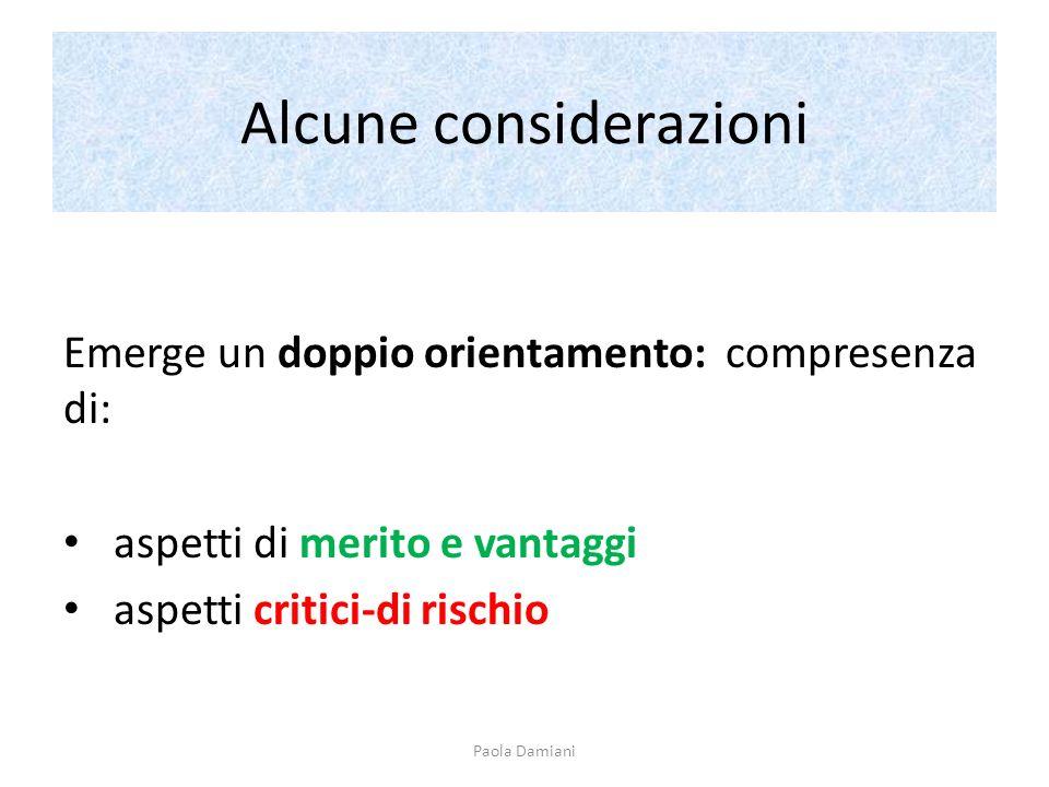 Alcune considerazioni Emerge un doppio orientamento: compresenza di: aspetti di merito e vantaggi aspetti critici-di rischio Paola Damiani