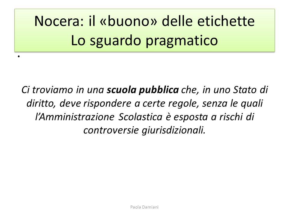 Nocera: il «buono» delle etichette Lo sguardo pragmatico Ci troviamo in una scuola pubblica che, in uno Stato di diritto, deve rispondere a certe rego