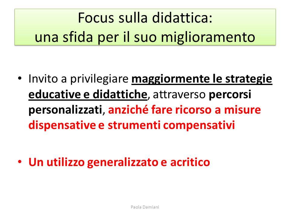 Focus sulla didattica: una sfida per il suo miglioramento Invito a privilegiare maggiormente le strategie educative e didattiche, attraverso percorsi