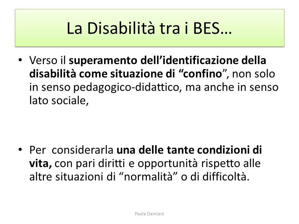La Disabilità tra i BES… Verso il superamento dellidentificazione della disabilità come situazione di confino, non solo in senso pedagogico-didattico,