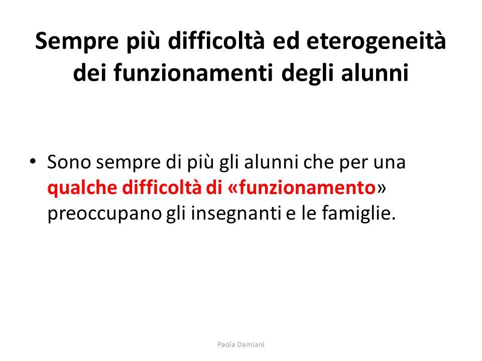 Sempre più difficoltà ed eterogeneità dei funzionamenti degli alunni Sono sempre di più gli alunni che per una qualche difficoltà di «funzionamento» p