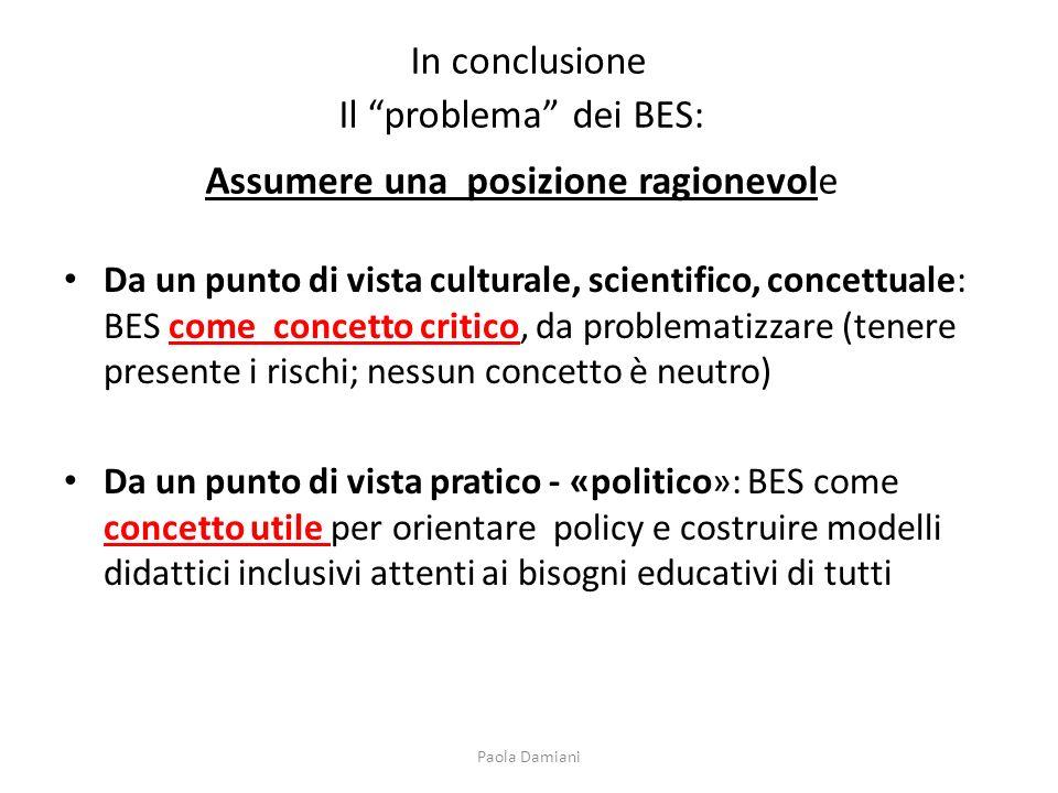 In conclusione Il problema dei BES: Assumere una posizione ragionevole Da un punto di vista culturale, scientifico, concettuale: BES come concetto cri