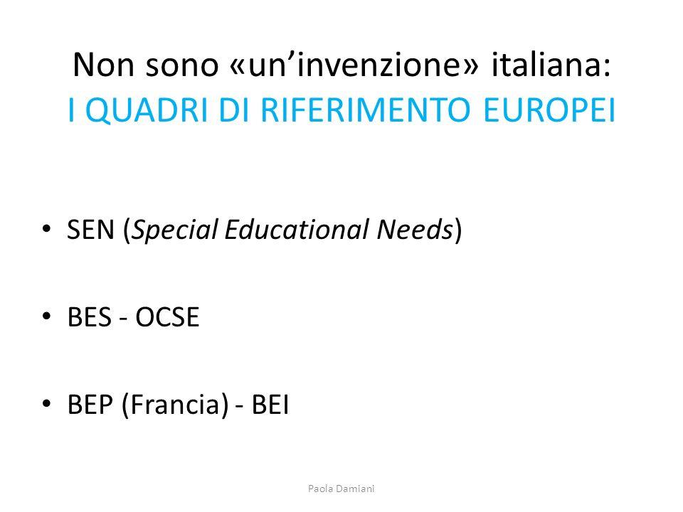 Non sono «uninvenzione» italiana: I QUADRI DI RIFERIMENTO EUROPEI SEN (Special Educational Needs) BES - OCSE BEP (Francia) - BEI Paola Damiani