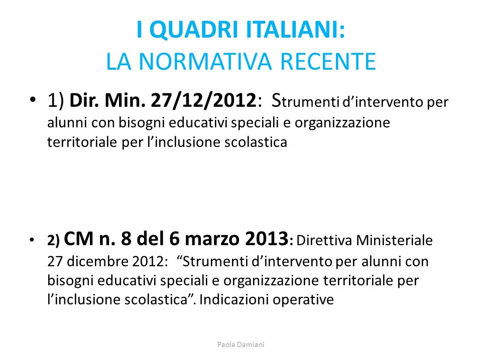 I QUADRI ITALIANI: LA NORMATIVA RECENTE 1) Dir. Min. 27/12/2012: S trumenti dintervento per alunni con bisogni educativi speciali e organizzazione ter