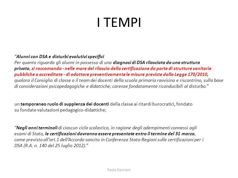 I TEMPI Alunni con DSA e disturbi evolutivi specifici Per quanto riguarda gli alunni in possesso di una diagnosi di DSA rilasciata da una struttura pr