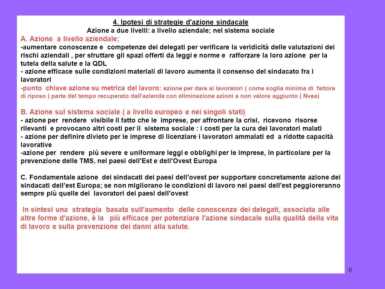 6 4. Ipotesi di strategie d'azione sindacale Azione a due livelli: a livello aziendale; nel sistema sociale A. Azione a livello aziendale; -aumentare