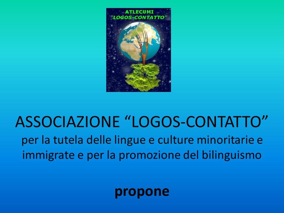 ASSOCIAZIONE LOGOS-CONTATTO per la tutela delle lingue e culture minoritarie e immigrate e per la promozione del bilinguismo propone