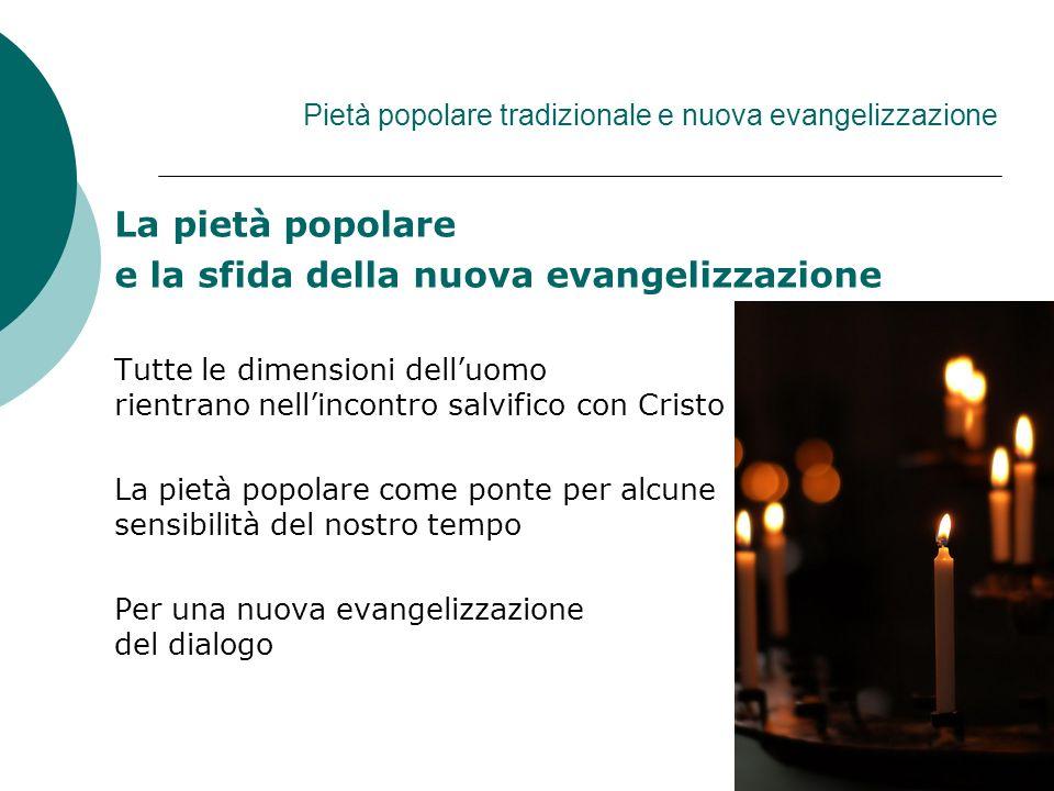 Pietà popolare tradizionale e nuova evangelizzazione La pietà popolare e la sfida della nuova evangelizzazione Tutte le dimensioni delluomo rientrano