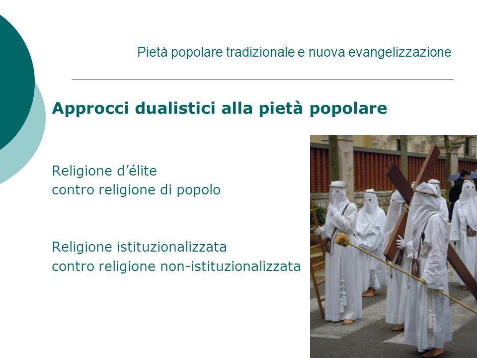 Pietà popolare tradizionale e nuova evangelizzazione Approcci dualistici alla pietà popolare Religione délite contro religione di popolo Religione ist