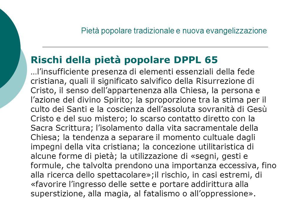 Pietà popolare tradizionale e nuova evangelizzazione Rischi della pietà popolare DPPL 65 …linsufficiente presenza di elementi essenziali della fede cr