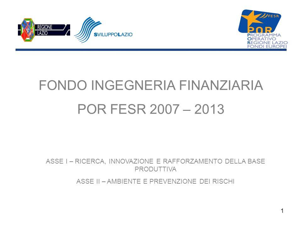 1 FONDO INGEGNERIA FINANZIARIA POR FESR 2007 – 2013 ASSE I – RICERCA, INNOVAZIONE E RAFFORZAMENTO DELLA BASE PRODUTTIVA ASSE II – AMBIENTE E PREVENZIO