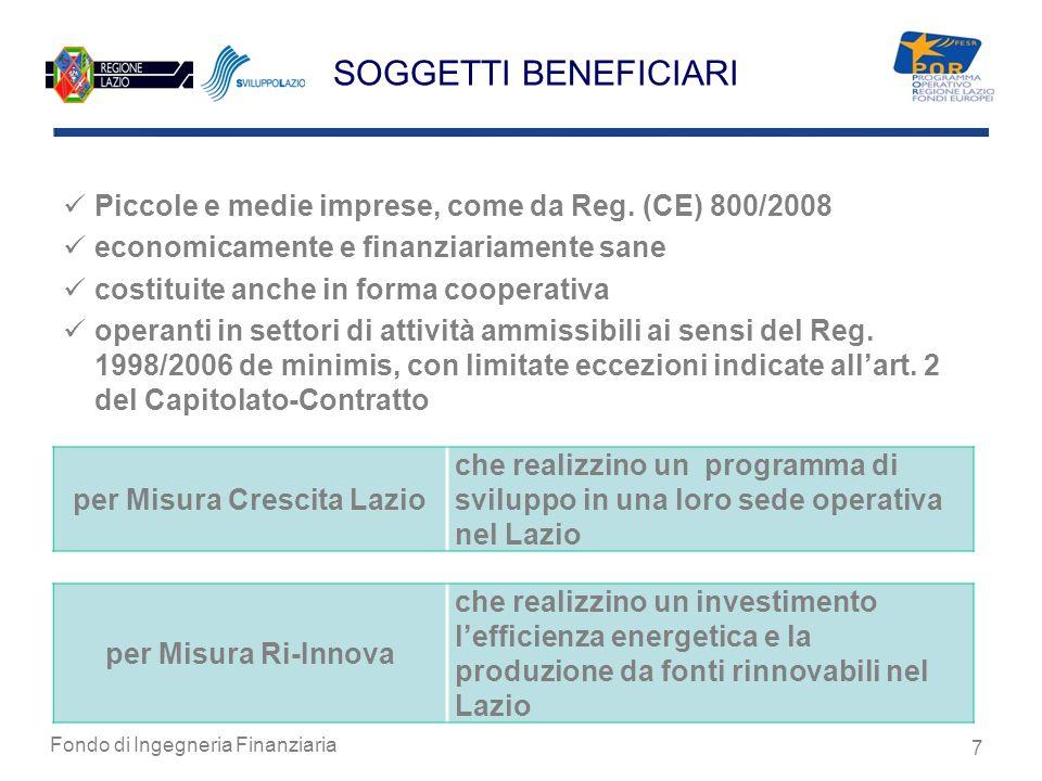 Fondo di Ingegneria Finanziaria 7 SOGGETTI BENEFICIARI Piccole e medie imprese, come da Reg. (CE) 800/2008 economicamente e finanziariamente sane cost