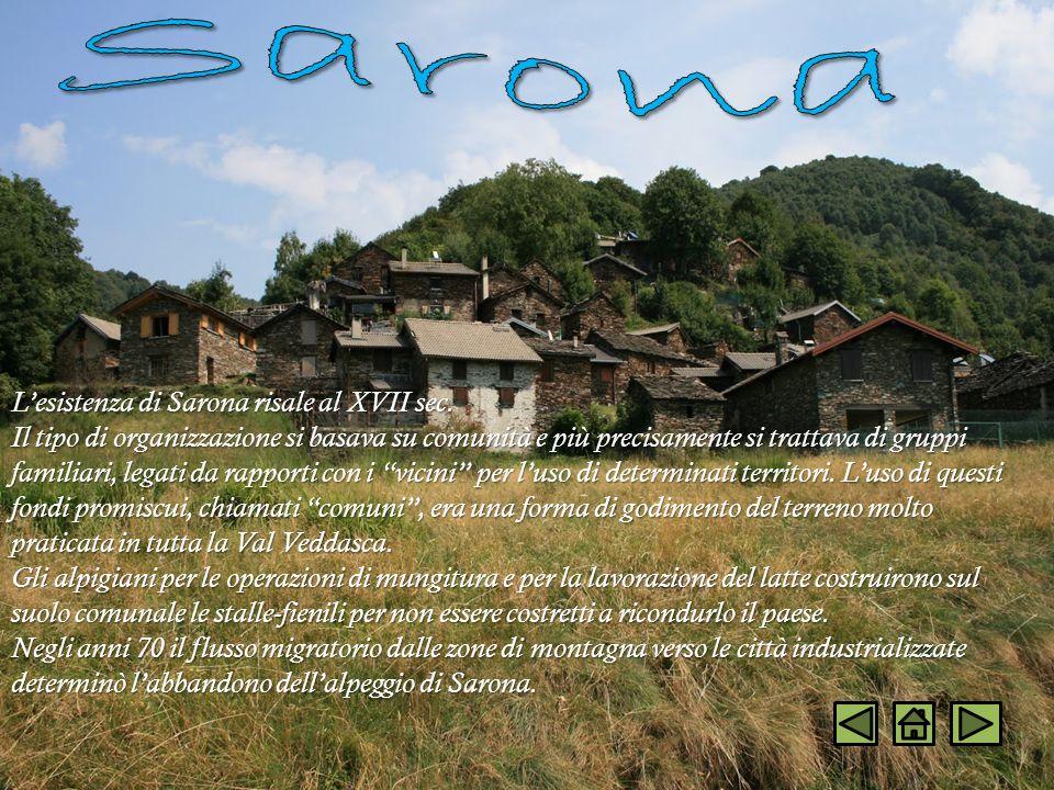 Lesistenza di Sarona risale al XVII sec. Il tipo di organizzazione si basava su comunità e più precisamente si trattava di gruppi familiari, legati da