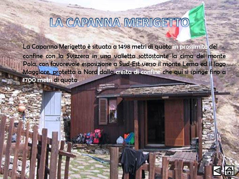 La Capanna Merigetto è situata a 1498 metri di quota in prossimità del confine con la Svizzera in una valletta sottostante la cima del monte Pola, con