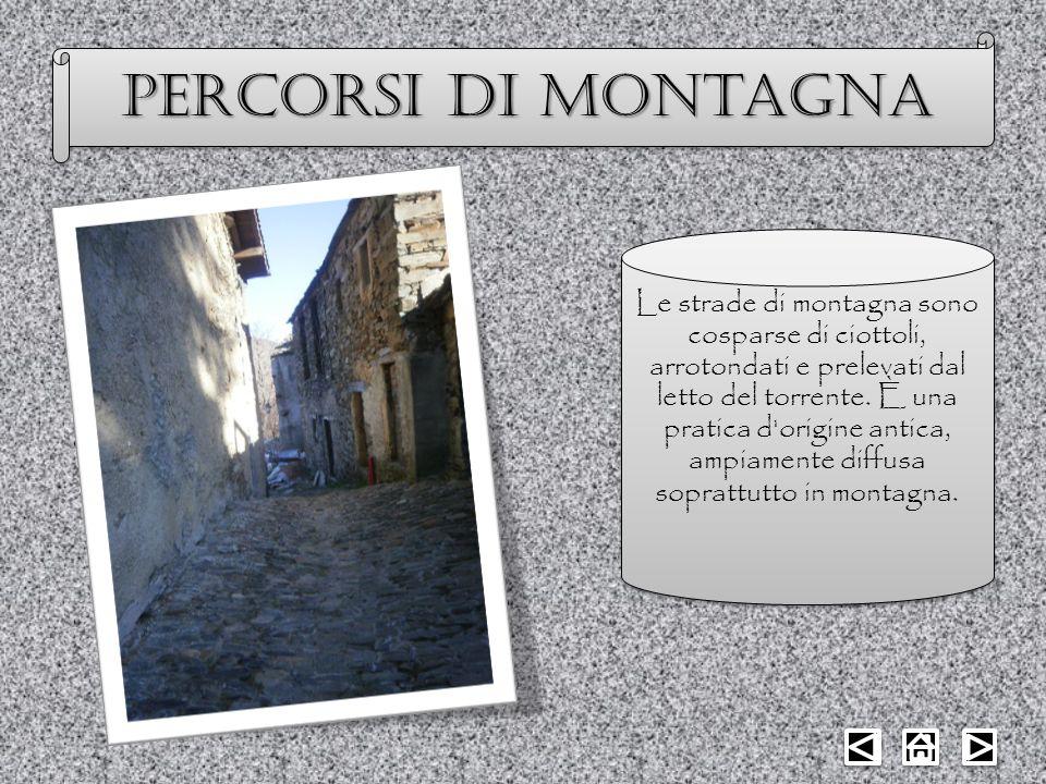 Percorsi di montagna Le strade di montagna sono cosparse di ciottoli, arrotondati e prelevati dal letto del torrente. È una pratica d'origine antica,