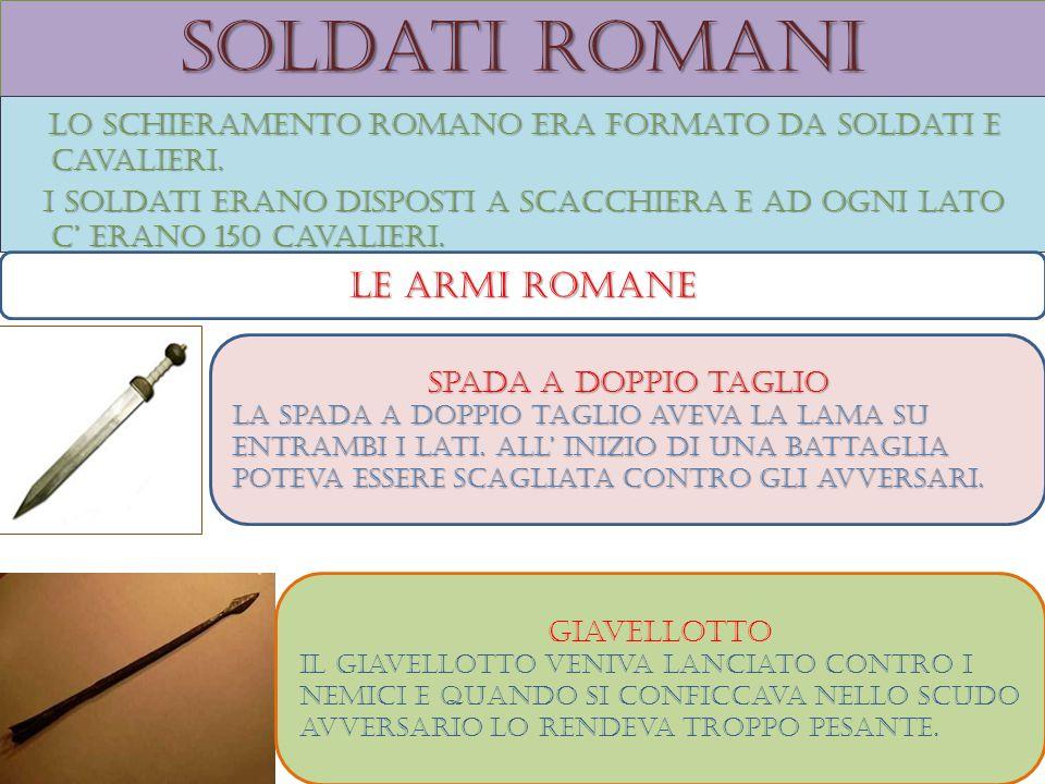 Soldati romani Lo schieramento romano era formato da soldati e cavalieri. Lo schieramento romano era formato da soldati e cavalieri. i soldati erano d