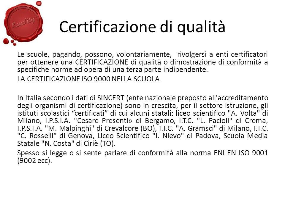 Certificazione di qualità Le scuole, pagando, possono, volontariamente, rivolgersi a enti certificatori per ottenere una CERTIFICAZIONE di qualità o d