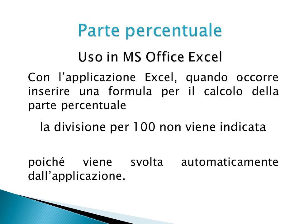 Con lapplicazione Excel, quando occorre inserire una formula per il calcolo della parte percentuale la divisione per 100 non viene indicata poiché vie