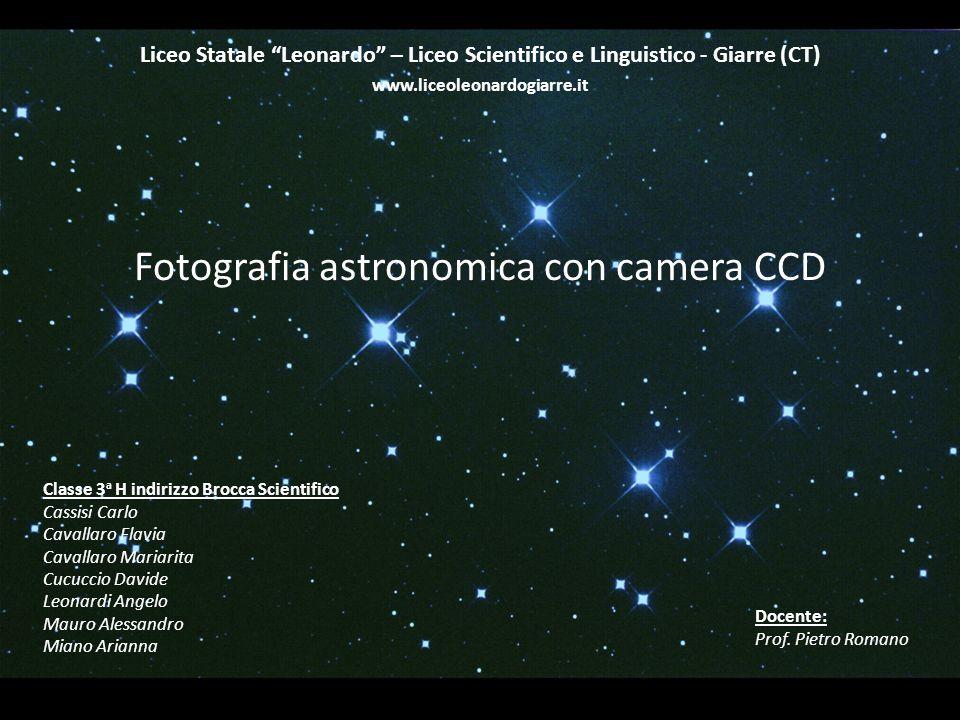 Fotografia astronomica con camera CCD Liceo Statale Leonardo – Liceo Scientifico e Linguistico - Giarre (CT) www.liceoleonardogiarre.it Classe 3 a H i