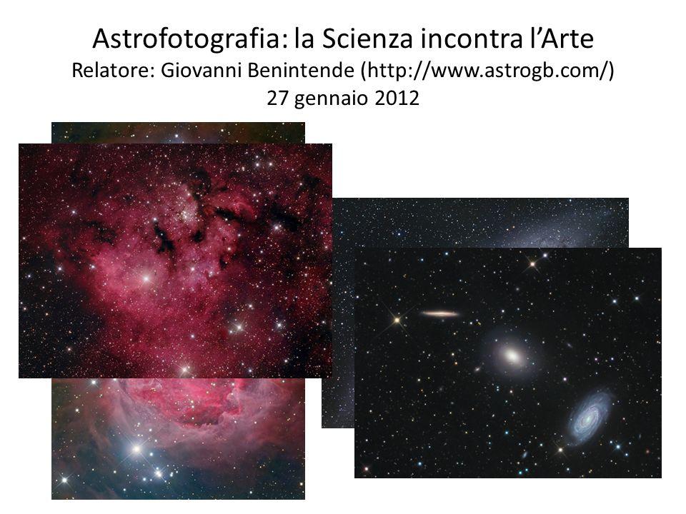Astrofotografia: la Scienza incontra lArte Relatore: Giovanni Benintende (http://www.astrogb.com/) 27 gennaio 2012