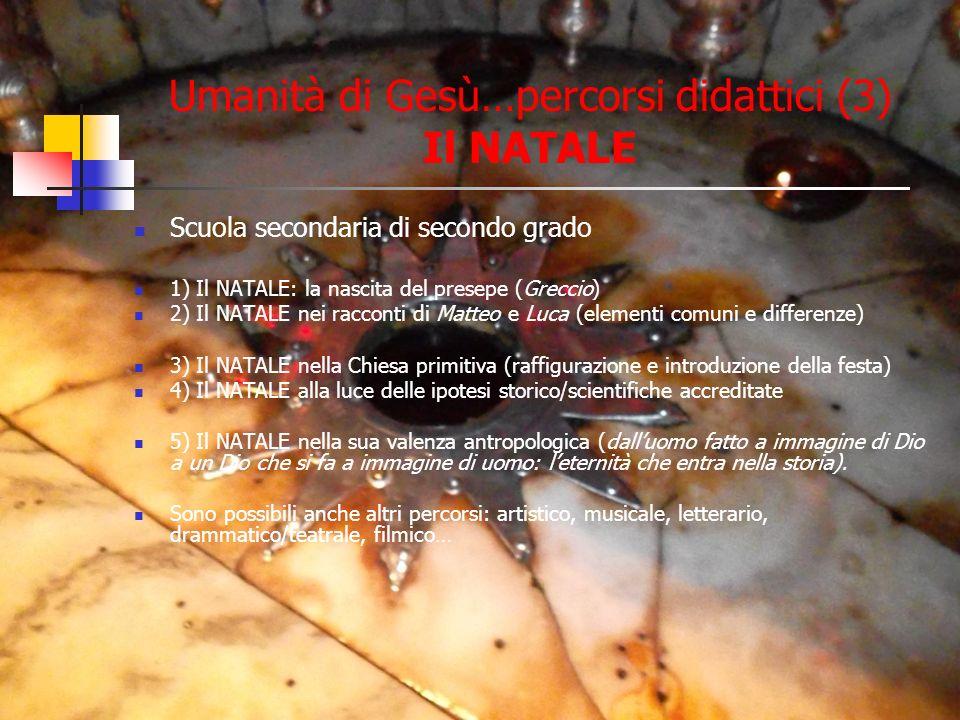 Umanità di Gesù…percorsi didattici (3) Il NATALE Scuola secondaria di secondo grado 1) Il NATALE: la nascita del presepe (Greccio) 2) Il NATALE nei ra