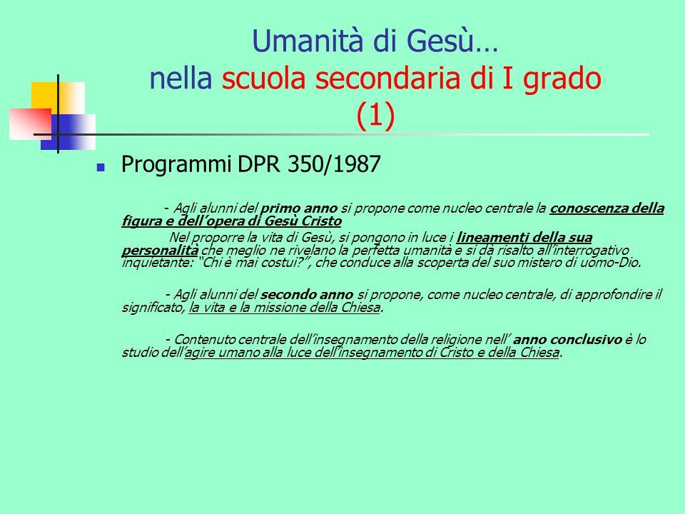 Umanità di Gesù… nella scuola secondaria di I grado (1) Programmi DPR 350/1987 - Agli alunni del primo anno si propone come nucleo centrale la conosce