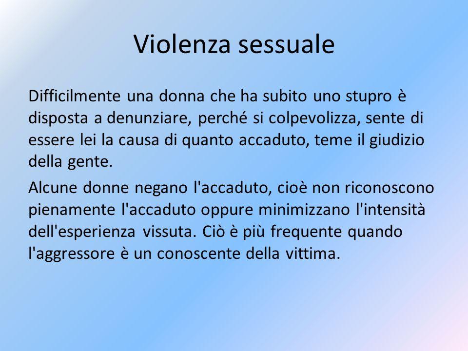 Violenza sessuale In genere, la violenza viene compiuta da ex partner, amici, vicini di casa, colleghi. La violenza consiste in rapporti sessuale subi