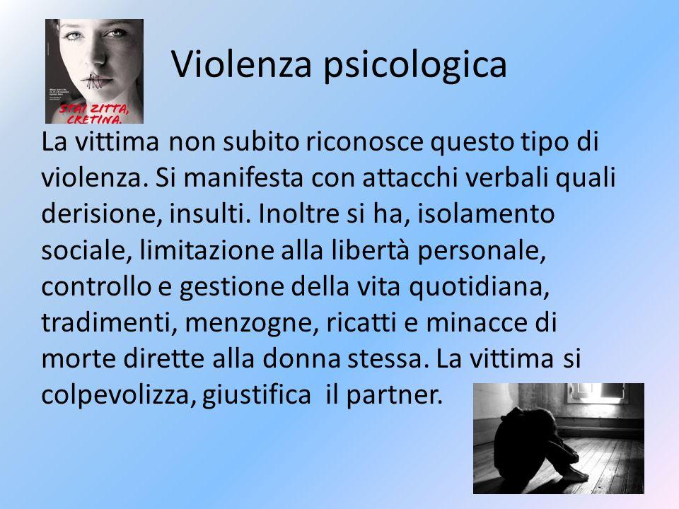 Violenza psicologica La vittima non subito riconosce questo tipo di violenza.