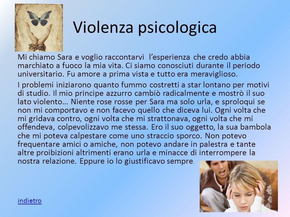 Violenza psicologica La vittima non subito riconosce questo tipo di violenza. Si manifesta con attacchi verbali quali derisione, insulti. Inoltre si h
