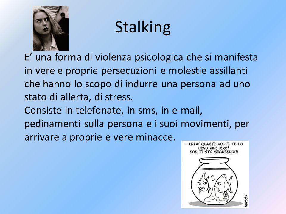 Stalking E una forma di violenza psicologica che si manifesta in vere e proprie persecuzioni e molestie assillanti che hanno lo scopo di indurre una persona ad uno stato di allerta, di stress.