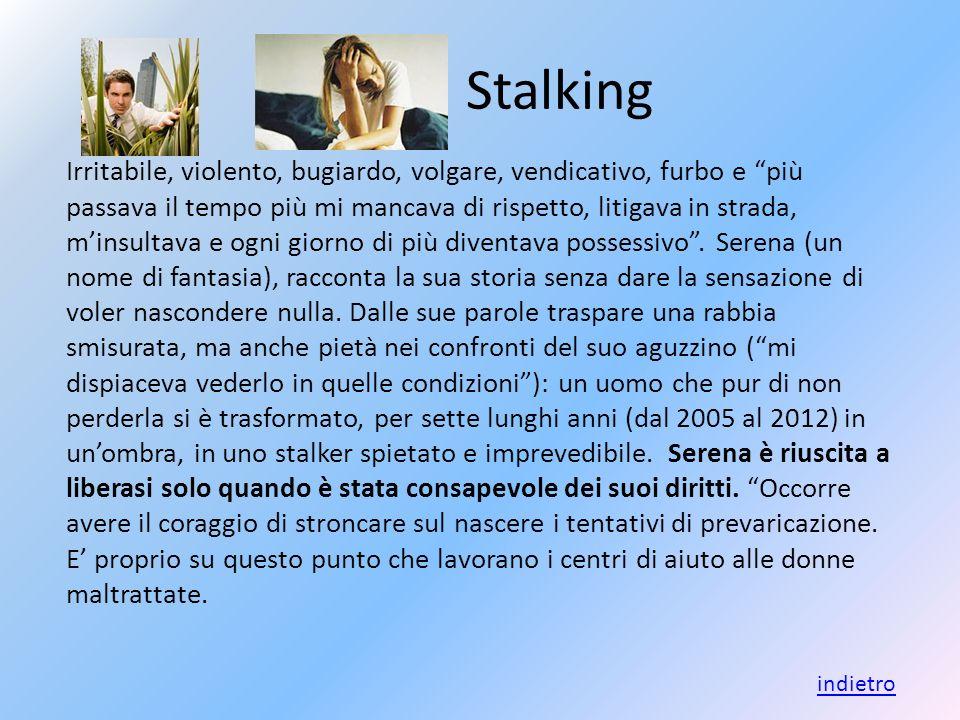 Stalking E una forma di violenza psicologica che si manifesta in vere e proprie persecuzioni e molestie assillanti che hanno lo scopo di indurre una p