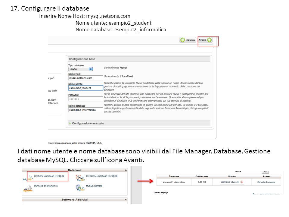 17. Configurare il database Inserire Nome Host: mysql.netsons.com Nome utente: esempio2_student Nome database: esempio2_informatica I dati nome utente