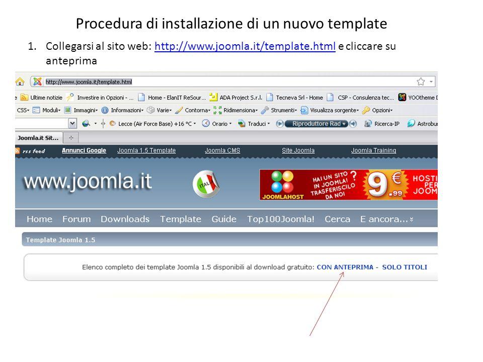 1.Collegarsi al sito web: http://www.joomla.it/template.html e cliccare su anteprimahttp://www.joomla.it/template.html Procedura di installazione di un nuovo template