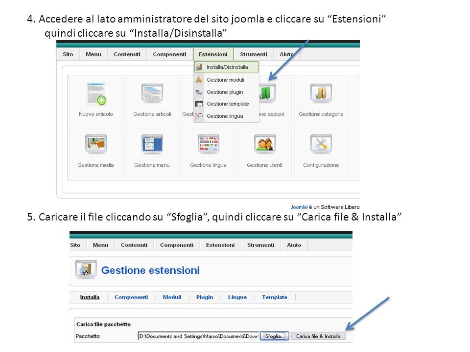 4. Accedere al lato amministratore del sito joomla e cliccare su Estensioni quindi cliccare su Installa/Disinstalla 5. Caricare il file cliccando su S