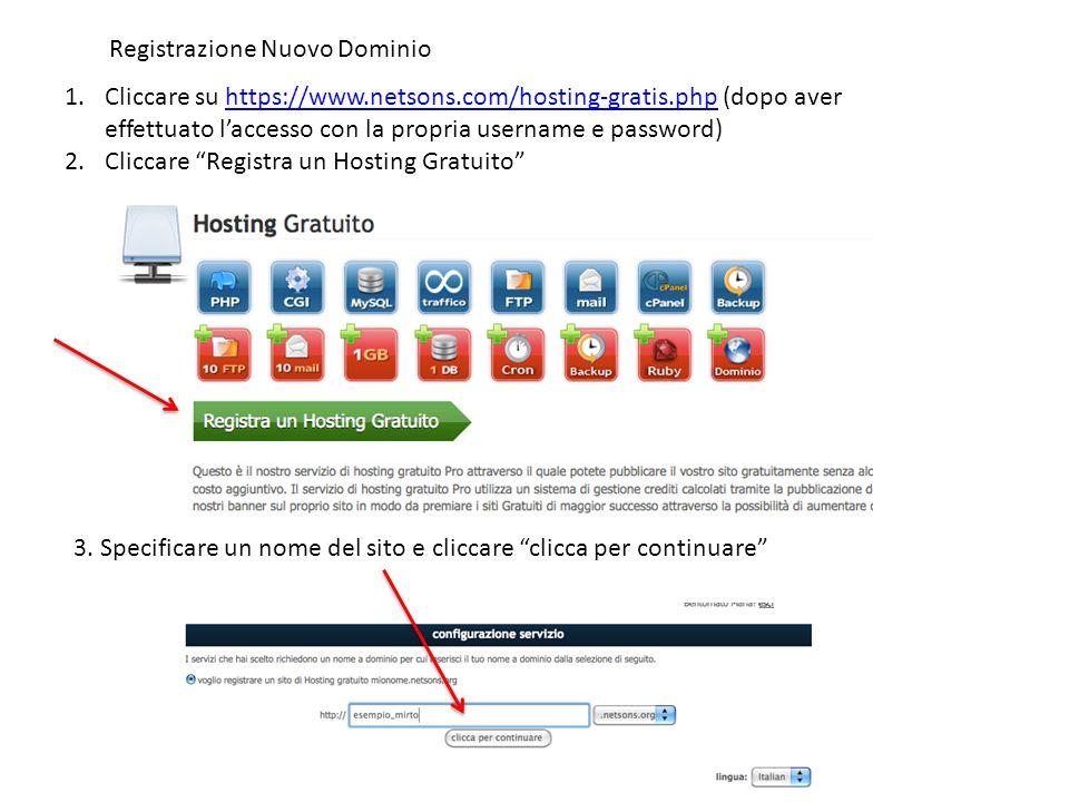1.Cliccare su https://www.netsons.com/hosting-gratis.php (dopo aver effettuato laccesso con la propria username e password)https://www.netsons.com/hosting-gratis.php 2.Cliccare Registra un Hosting Gratuito Registrazione Nuovo Dominio 3.