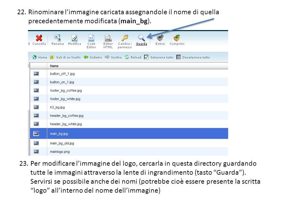 22. Rinominare limmagine caricata assegnandole il nome di quella precedentemente modificata (main_bg). 23. Per modificare limmagine del logo, cercarla