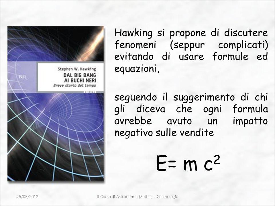 Hawking si propone di discutere fenomeni (seppur complicati) evitando di usare formule ed equazioni, seguendo il suggerimento di chi gli diceva che og