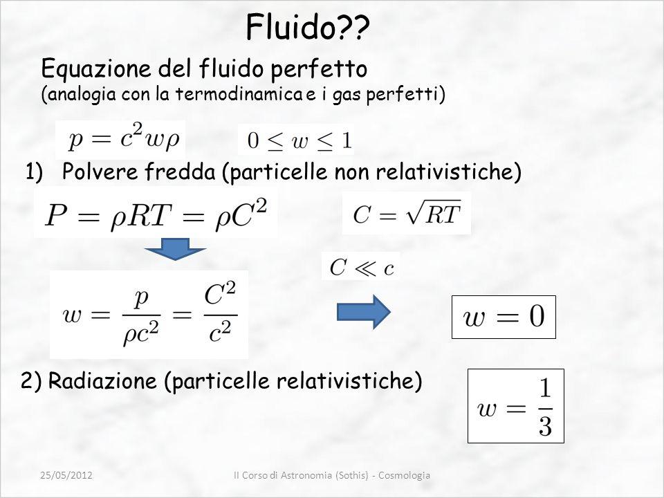 Equazione del fluido perfetto (analogia con la termodinamica e i gas perfetti) Fluido?? 1)Polvere fredda (particelle non relativistiche) II Corso di A