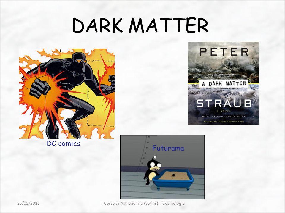 DARK MATTER DC comics Futurama II Corso di Astronomia (Sothis) - Cosmologia25/05/2012
