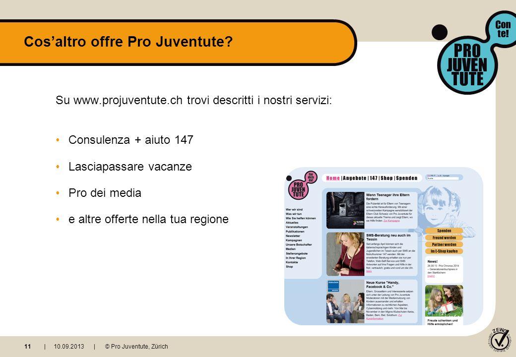 Su www.projuventute.ch trovi descritti i nostri servizi: Consulenza + aiuto 147 Lasciapassare vacanze Pro dei media e altre offerte nella tua regione Cosaltro offre Pro Juventute.