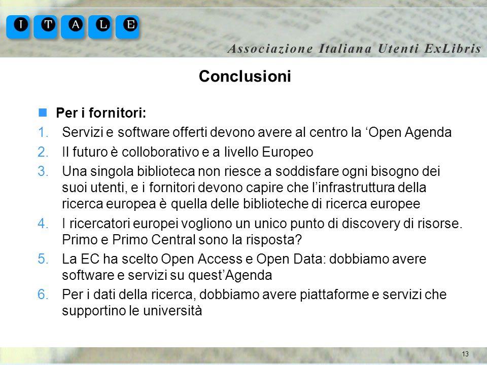 13 Conclusioni Per i fornitori: 1.Servizi e software offerti devono avere al centro la Open Agenda 2.Il futuro è colloborativo e a livello Europeo 3.U