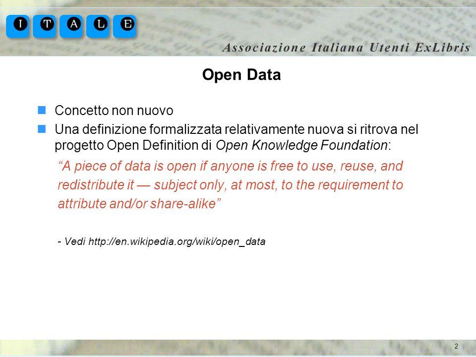 2 Open Data Concetto non nuovo Una definizione formalizzata relativamente nuova si ritrova nel progetto Open Definition di Open Knowledge Foundation: