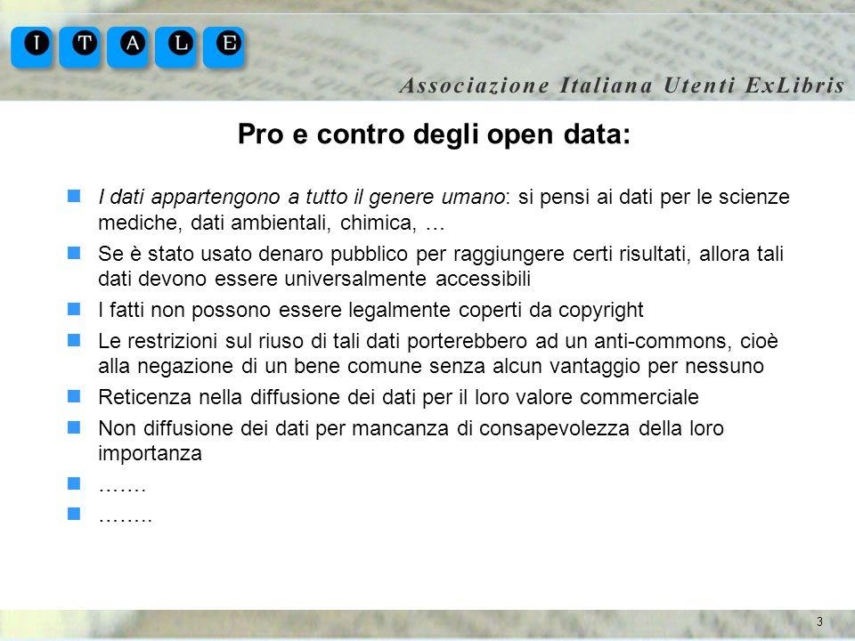 3 Pro e contro degli open data: I dati appartengono a tutto il genere umano: si pensi ai dati per le scienze mediche, dati ambientali, chimica, … Se è