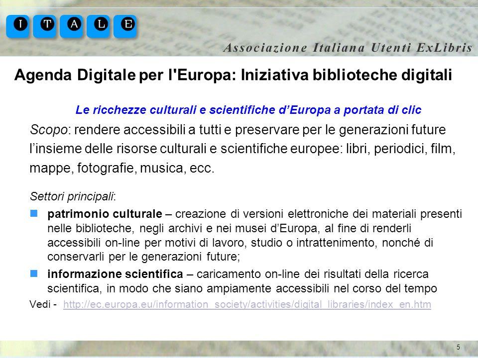 5 Agenda Digitale per l'Europa: Iniziativa biblioteche digitali Le ricchezze culturali e scientifiche dEuropa a portata di clic Scopo: rendere accessi