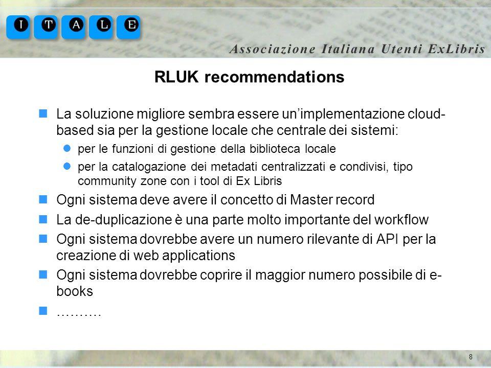 8 RLUK recommendations La soluzione migliore sembra essere unimplementazione cloud- based sia per la gestione locale che centrale dei sistemi: per le