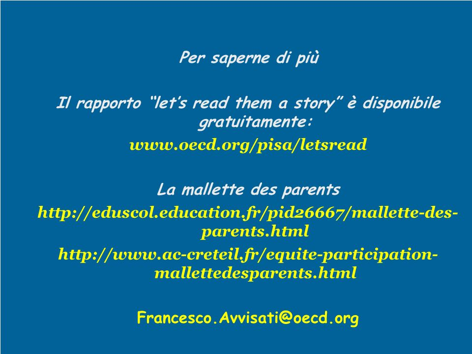 Per saperne di più Il rapporto lets read them a story è disponibile gratuitamente: www.oecd.org/pisa/letsread La mallette des parents http://eduscol.e