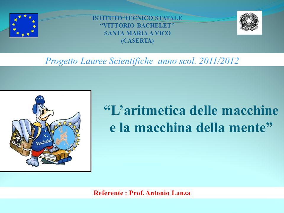 Progetto Lauree Scientifiche anno scol. 2011/2012 ISTITUTO TECNICO STATALE VITTORIO BACHELET SANTA MARIA A VICO (CASERTA) Referente : Prof. Antonio La