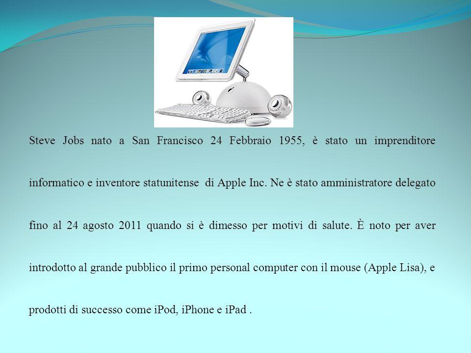 Steve Jobs nato a San Francisco 24 Febbraio 1955, è stato un imprenditore informatico e inventore statunitense di Apple Inc. Ne è stato amministratore