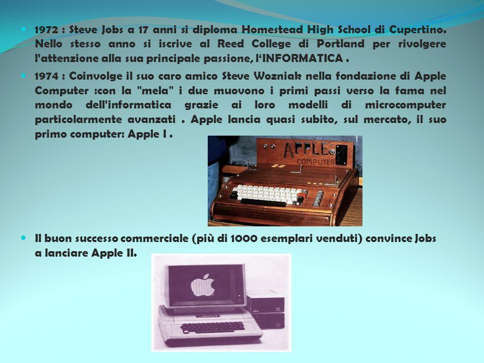 1972 : Steve Jobs a 17 anni si diploma Homestead High School di Cupertino. Nello stesso anno si iscrive al Reed College di Portland per rivolgere l'at